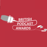 British Podcast Awards – VOTE!